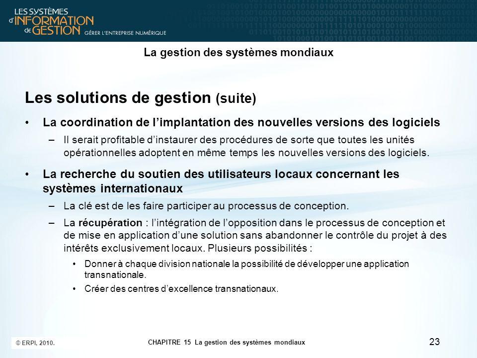 La gestion des systèmes mondiaux Les solutions de gestion (suite) La coordination de l'implantation des nouvelles versions des logiciels –Il serait pr