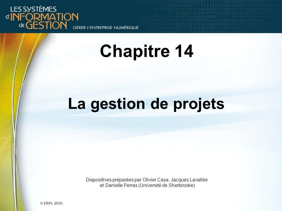 Chapitre 14 La gestion de projets Diapositives préparées par Olivier Caya, Jacques Lavallée et Danielle Perras (Université de Sherbrooke) © ERPI, 2010.