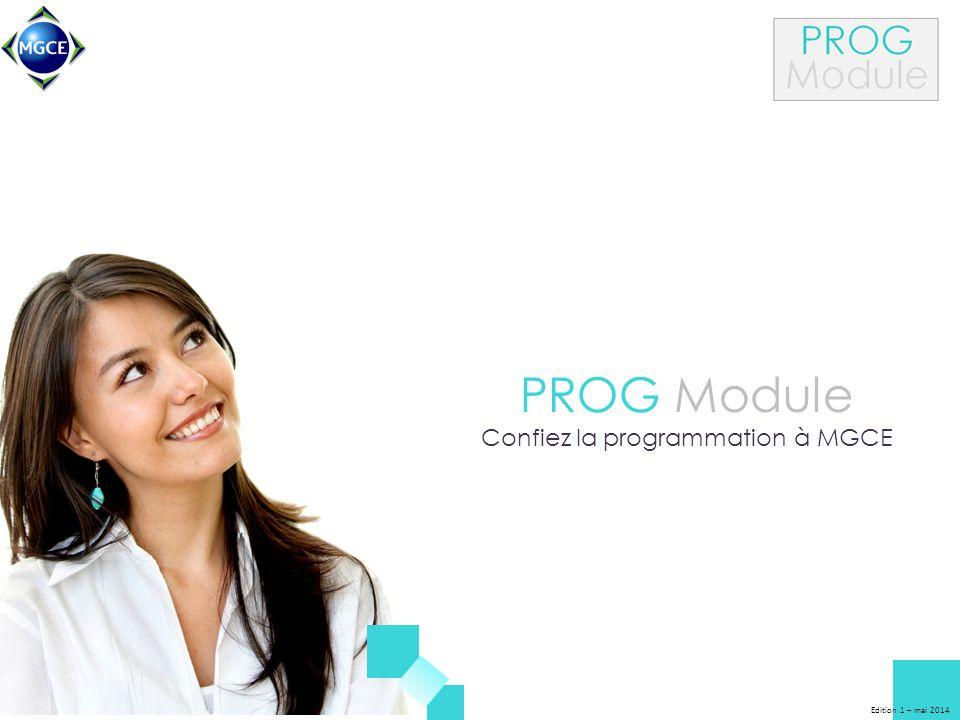 Edition 1 – mai 2014 PROG Module Confiez la programmation à MGCE