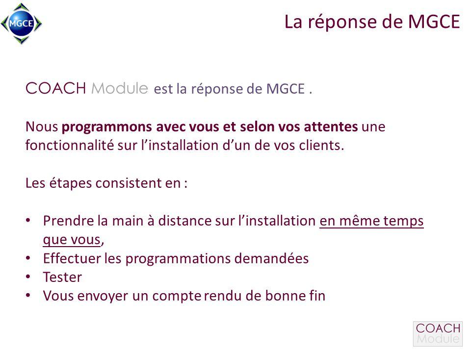 La réponse de MGCE COACH Module est la réponse de MGCE. Nous programmons avec vous et selon vos attentes une fonctionnalité sur l'installation d'un de
