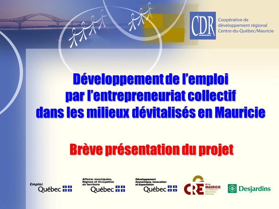 Développement de l'emploi par l'entrepreneuriat collectif dans les milieux dévitalisés en Mauricie Brève présentation du projet