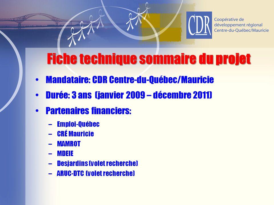 Fiche technique sommaire du projet Mandataire: CDR Centre-du-Québec/Mauricie Durée: 3 ans (janvier 2009 – décembre 2011) Partenaires financiers: –Empl