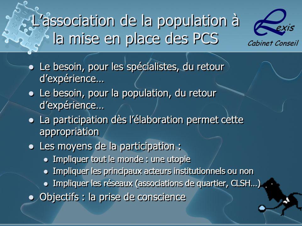 L'association de la population à la mise en place des PCS Le besoin, pour les spécialistes, du retour d'expérience… Le besoin, pour la population, du