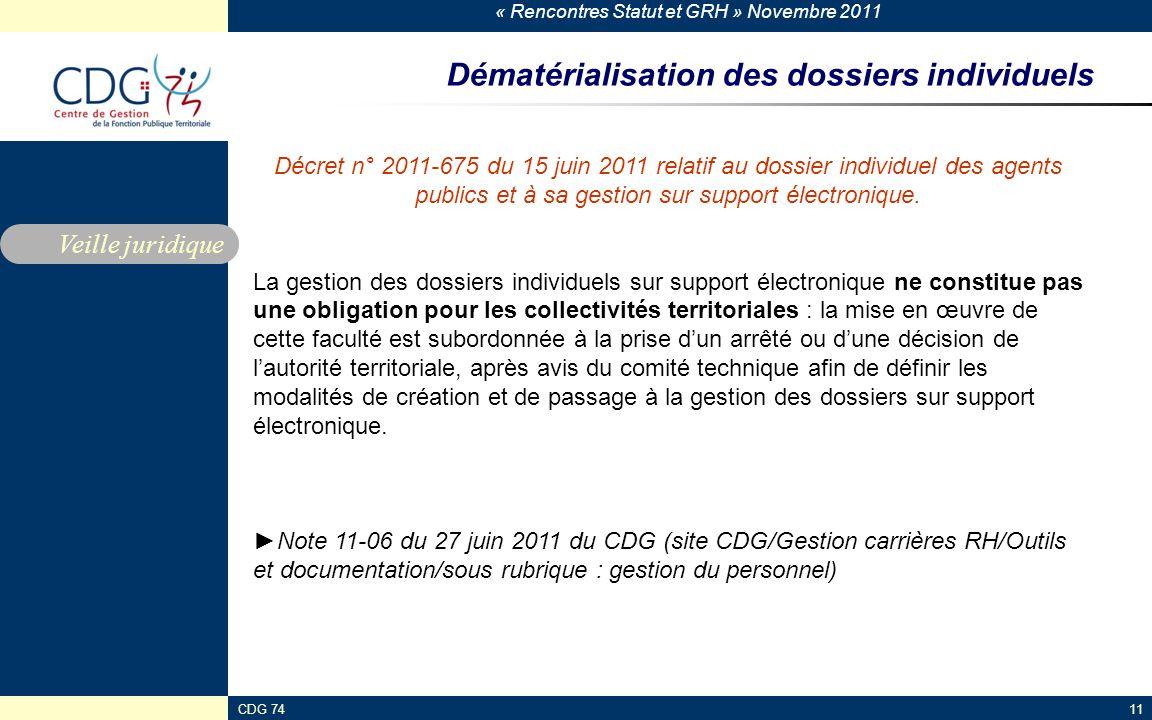 « Rencontres Statut et GRH » Novembre 2011 CDG 7411 Dématérialisation des dossiers individuels Veille juridique Décret n° 2011-675 du 15 juin 2011 rel