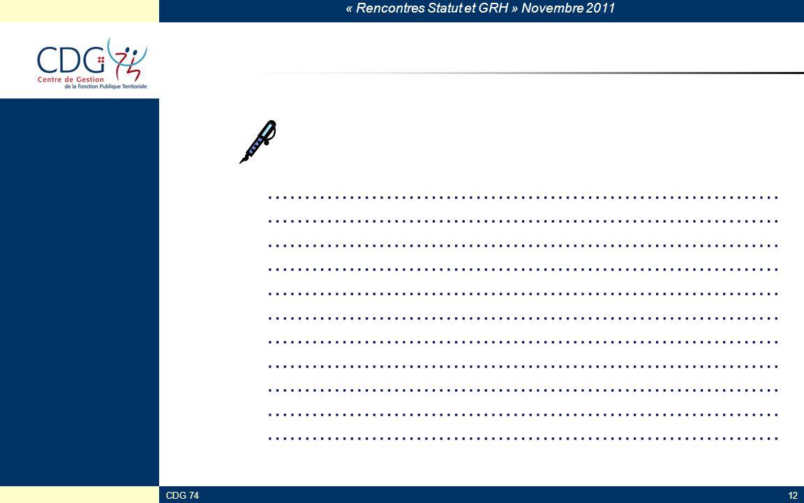« Rencontres Statut et GRH » Novembre 2011 CDG 7412 …………………………………………………………… …………………………………………………………… …………………………………………………………… …………………………………………………………… ……