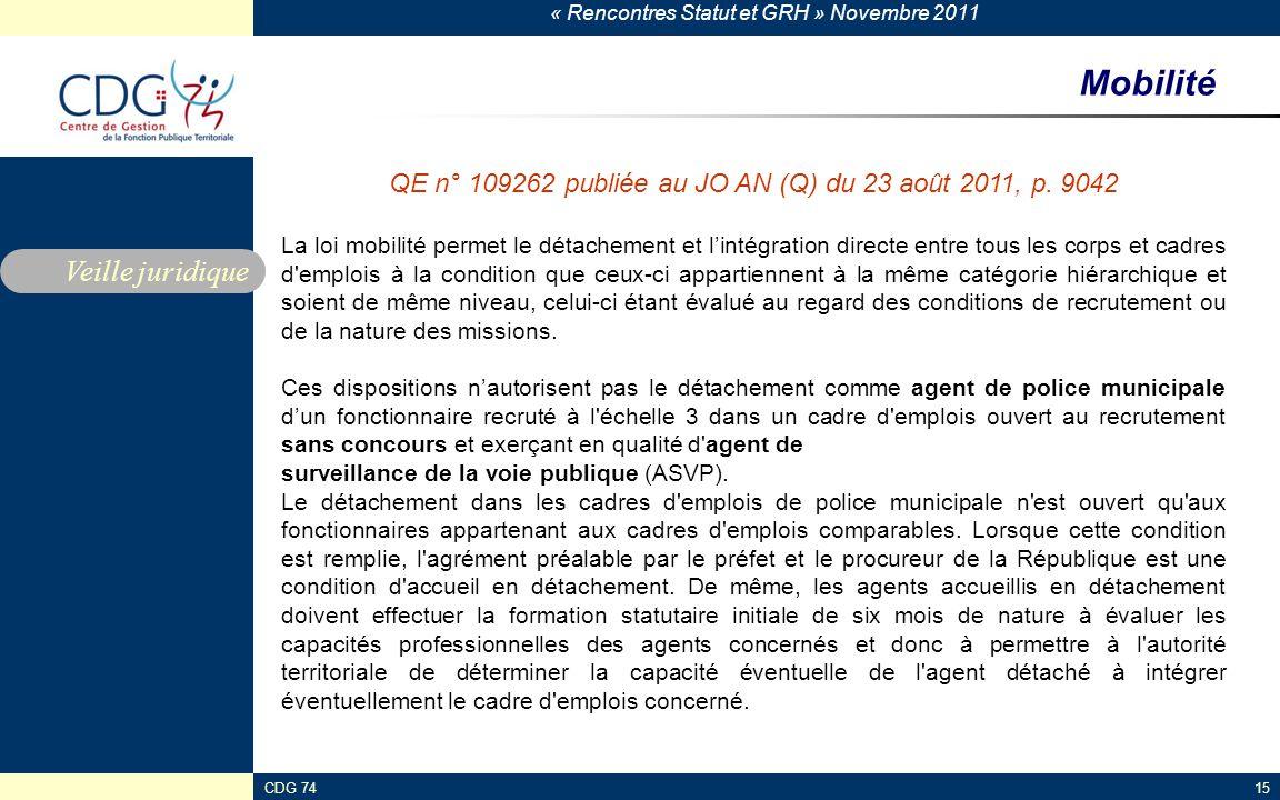 « Rencontres Statut et GRH » Novembre 2011 CDG 7415 Mobilité Veille juridique QE n° 109262 publiée au JO AN (Q) du 23 août 2011, p.