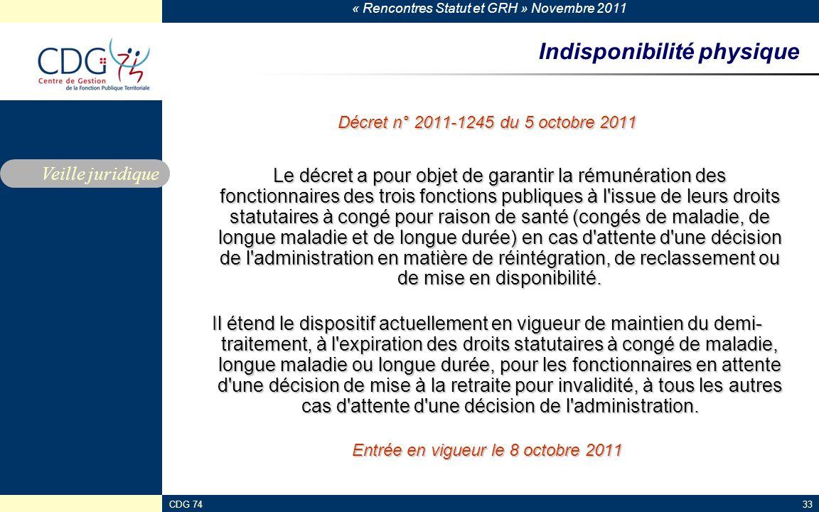 « Rencontres Statut et GRH » Novembre 2011 CDG 7433 Indisponibilité physique Décret n° 2011-1245 du 5 octobre 2011 Le décret a pour objet de garantir