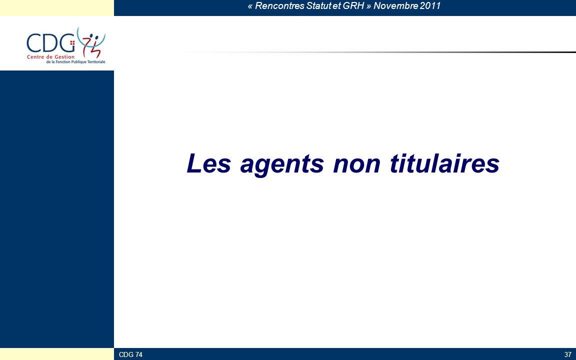 « Rencontres Statut et GRH » Novembre 2011 CDG 7437 Les agents non titulaires