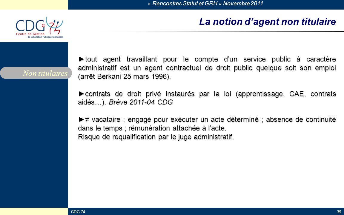 « Rencontres Statut et GRH » Novembre 2011 CDG 7439 La notion d'agent non titulaire Non titulaires ►tout agent travaillant pour le compte d'un service