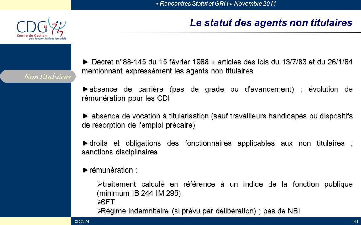 « Rencontres Statut et GRH » Novembre 2011 CDG 7441 Le statut des agents non titulaires ► Décret n°88-145 du 15 février 1988 + articles des lois du 13