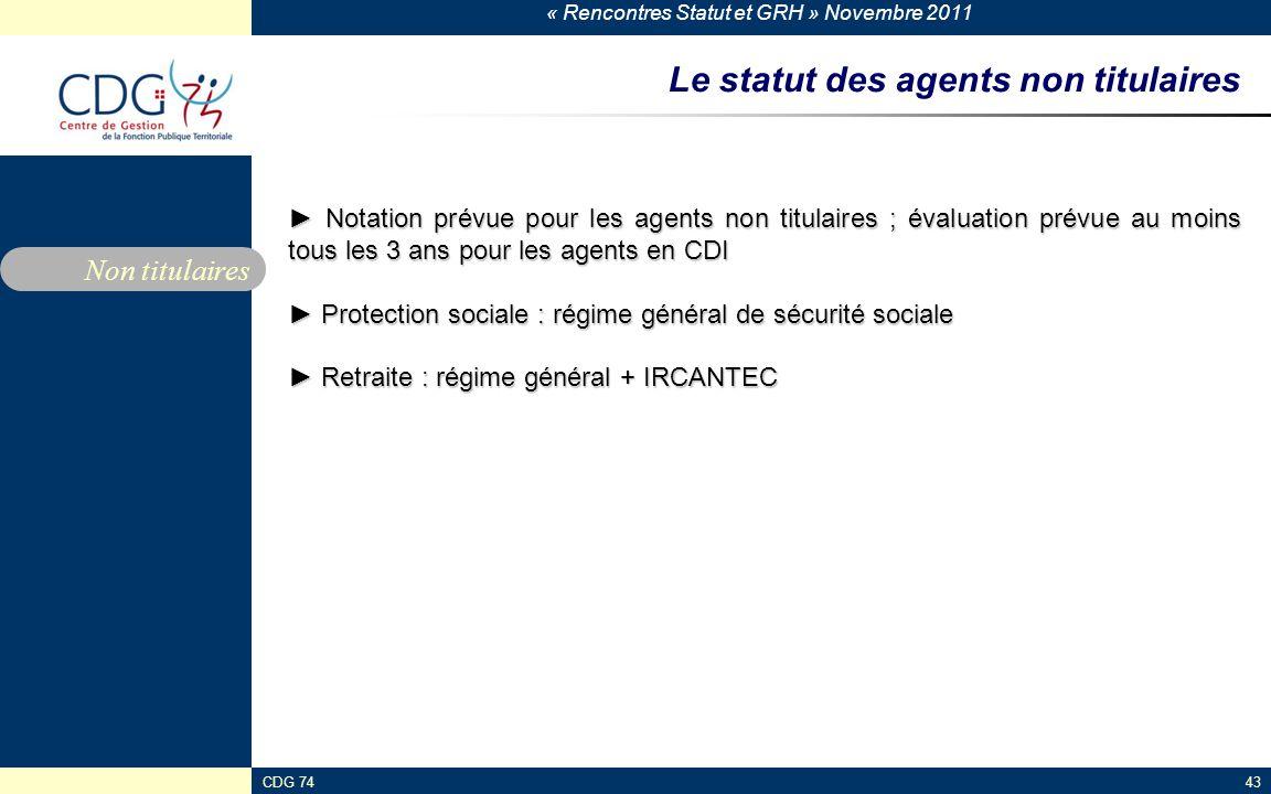 « Rencontres Statut et GRH » Novembre 2011 CDG 7443 Le statut des agents non titulaires ► Notation prévue pour les agents non titulaires ; évaluation