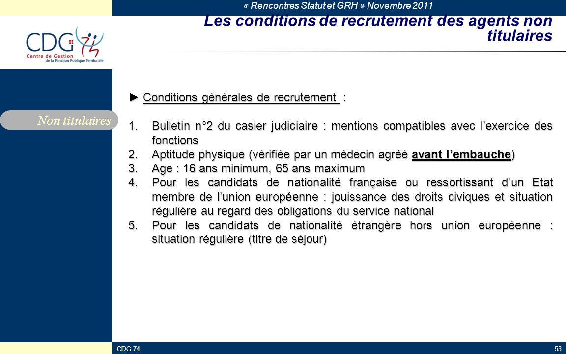 « Rencontres Statut et GRH » Novembre 2011 CDG 7453 Les conditions de recrutement des agents non titulaires ► Conditions générales de recrutement : 1.