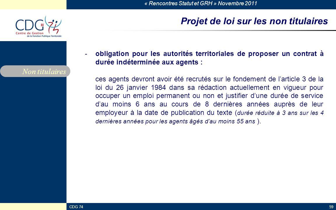 « Rencontres Statut et GRH » Novembre 2011 CDG 7459 Projet de loi sur les non titulaires -obligation pour les autorités territoriales de proposer un c