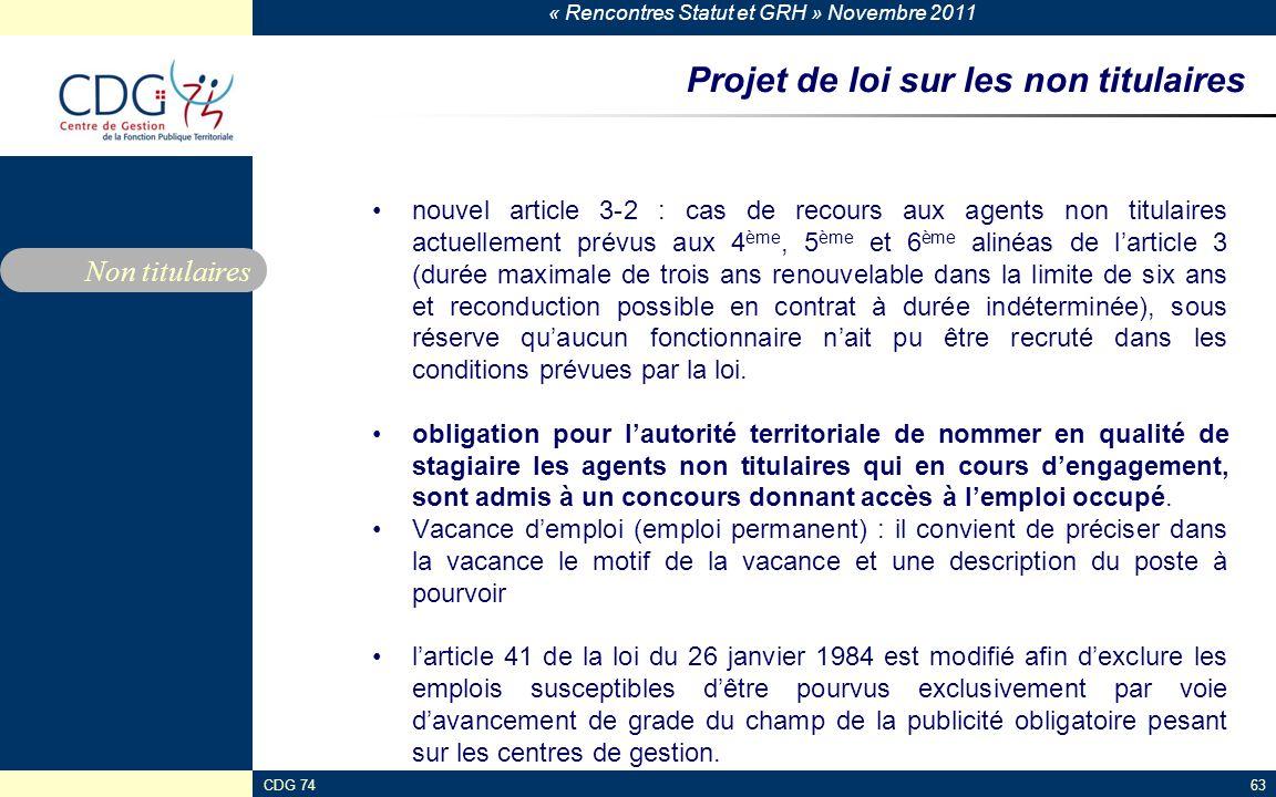 « Rencontres Statut et GRH » Novembre 2011 CDG 7463 Projet de loi sur les non titulaires nouvel article 3-2 : cas de recours aux agents non titulaires