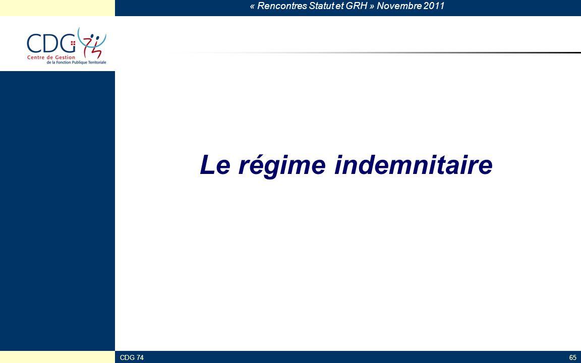 « Rencontres Statut et GRH » Novembre 2011 CDG 7465 Le régime indemnitaire