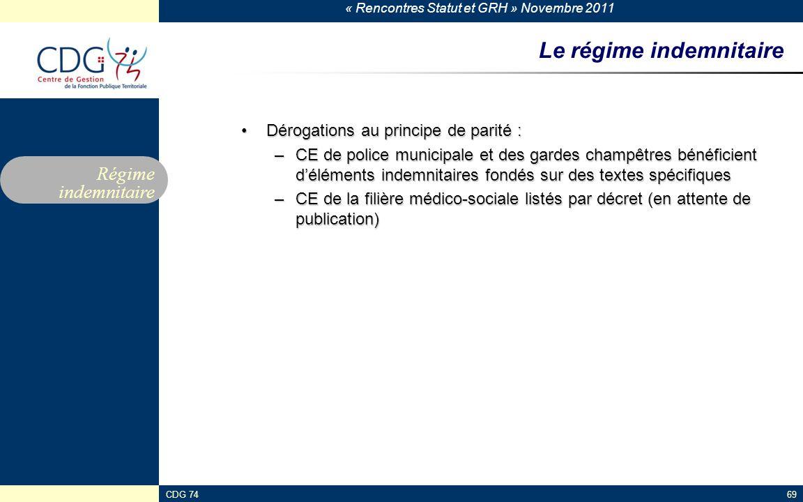 « Rencontres Statut et GRH » Novembre 2011 CDG 7469 Le régime indemnitaire Dérogations au principe de parité :Dérogations au principe de parité : –CE