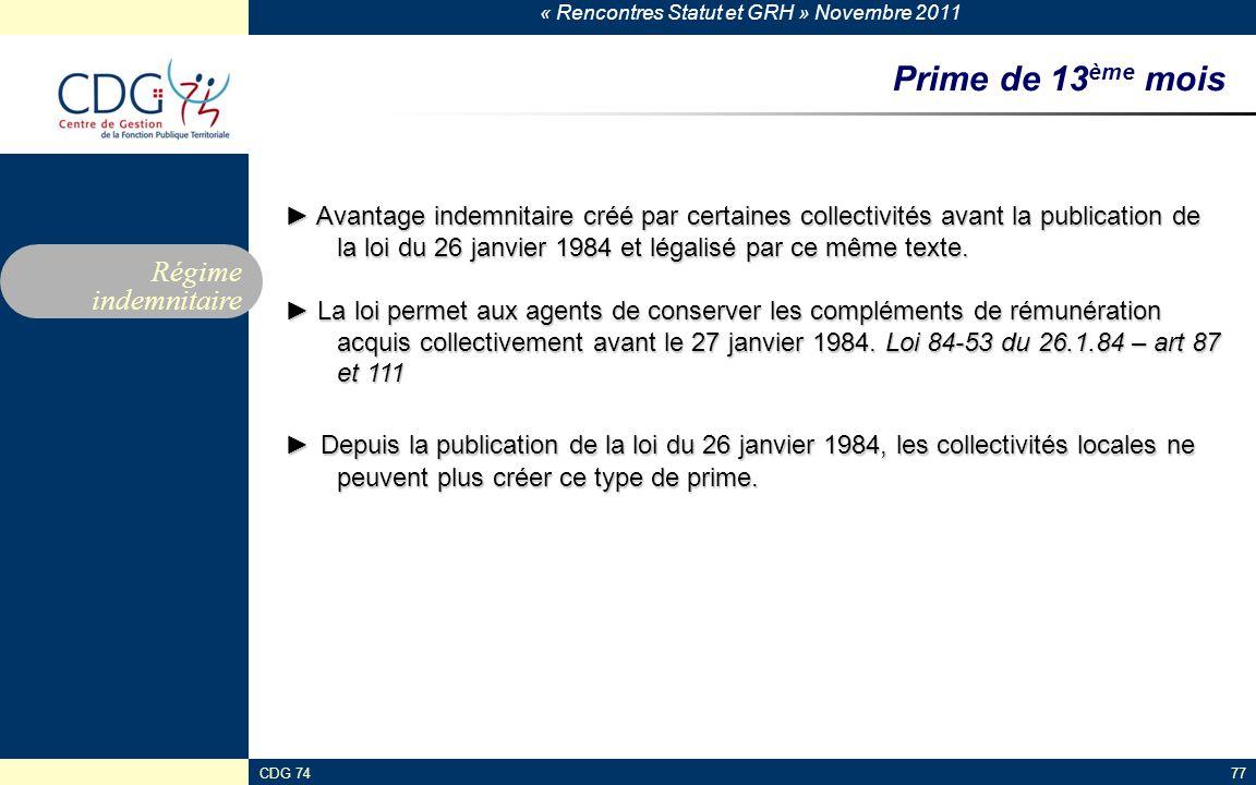 « Rencontres Statut et GRH » Novembre 2011 CDG 7477 Prime de 13 ème mois ► Avantage indemnitaire créé par certaines collectivités avant la publication