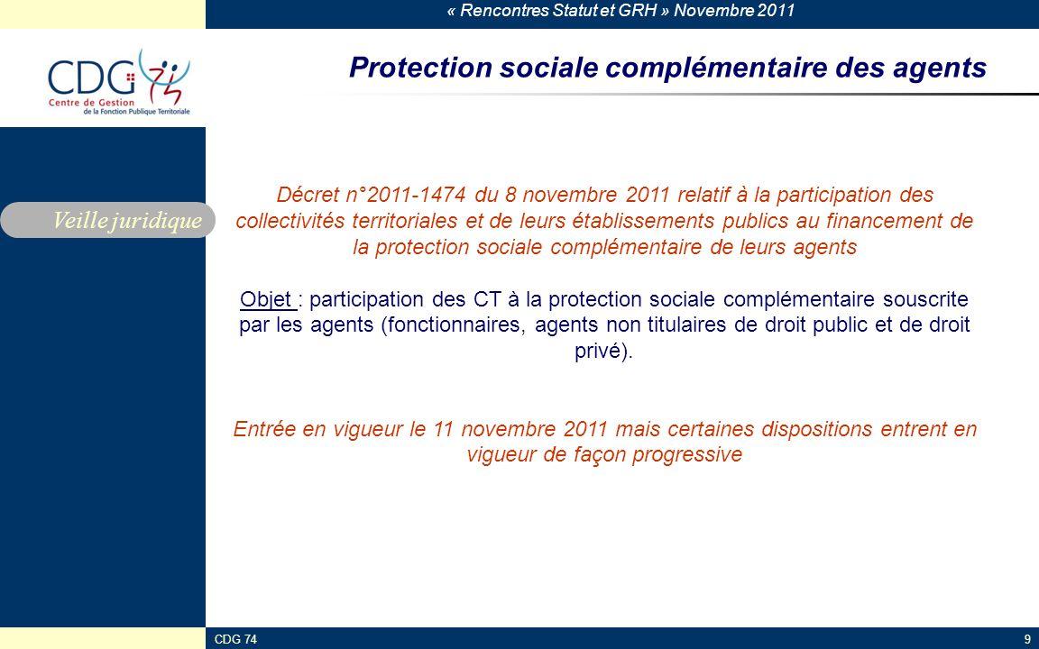 « Rencontres Statut et GRH » Novembre 2011 CDG 749 Protection sociale complémentaire des agents Veille juridique Décret n°2011-1474 du 8 novembre 2011