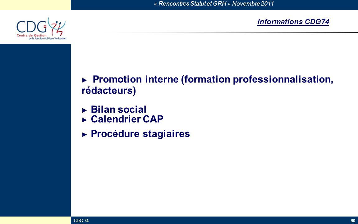 « Rencontres Statut et GRH » Novembre 2011 CDG 7490 ► Promotion interne (formation professionnalisation, rédacteurs) ► Bilan social ► Calendrier CAP ►