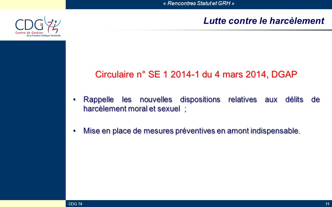« Rencontres Statut et GRH » CDG 7411 Lutte contre le harcèlement Circulaire n° SE 1 2014-1 du 4 mars 2014, DGAP Rappelle les nouvelles dispositions r