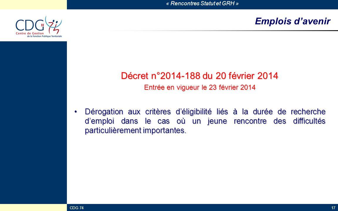 « Rencontres Statut et GRH » CDG 7417 Emplois d'avenir Décret n°2014-188 du 20 février 2014 Entrée en vigueur le 23 février 2014 Dérogation aux critèr