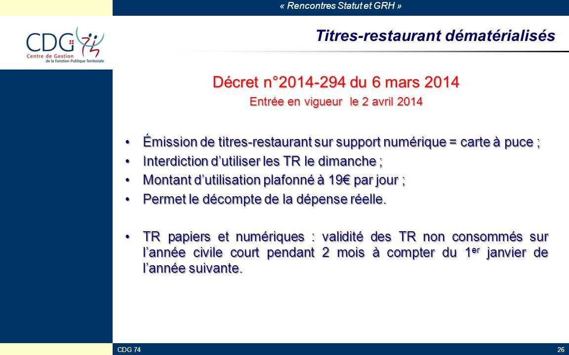 « Rencontres Statut et GRH » CDG 7426 Titres-restaurant dématérialisés Décret n°2014-294 du 6 mars 2014 Entrée en vigueur le 2 avril 2014 Émission de