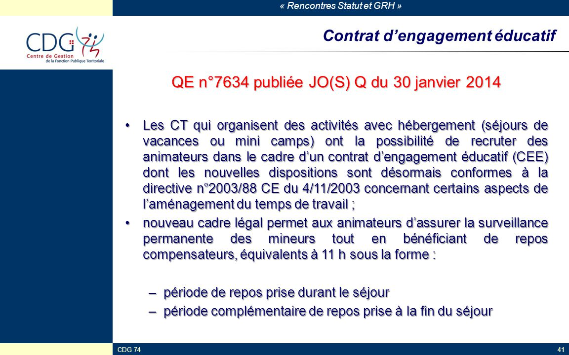 « Rencontres Statut et GRH » CDG 7441 Contrat d'engagement éducatif QE n°7634 publiée JO(S) Q du 30 janvier 2014 Les CT qui organisent des activités a