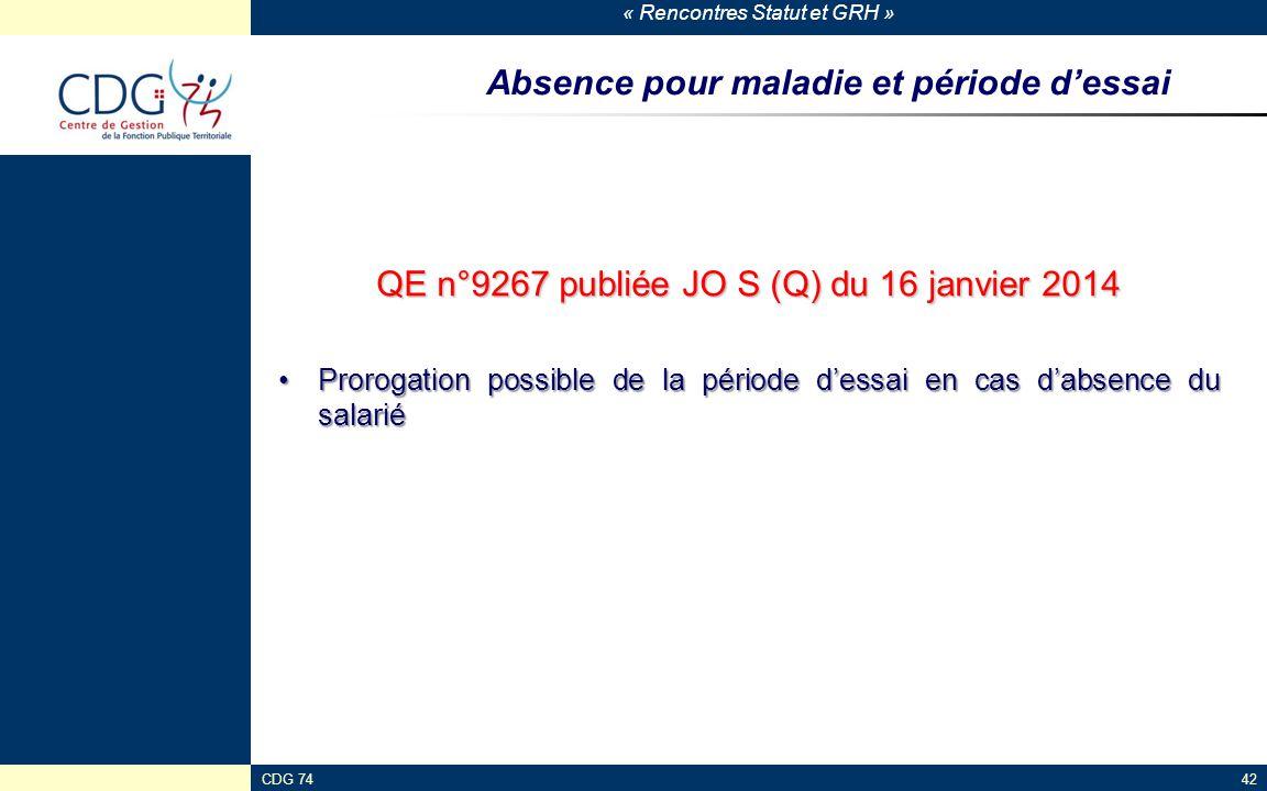 « Rencontres Statut et GRH » CDG 7442 Absence pour maladie et période d'essai QE n°9267 publiée JO S (Q) du 16 janvier 2014 Prorogation possible de la