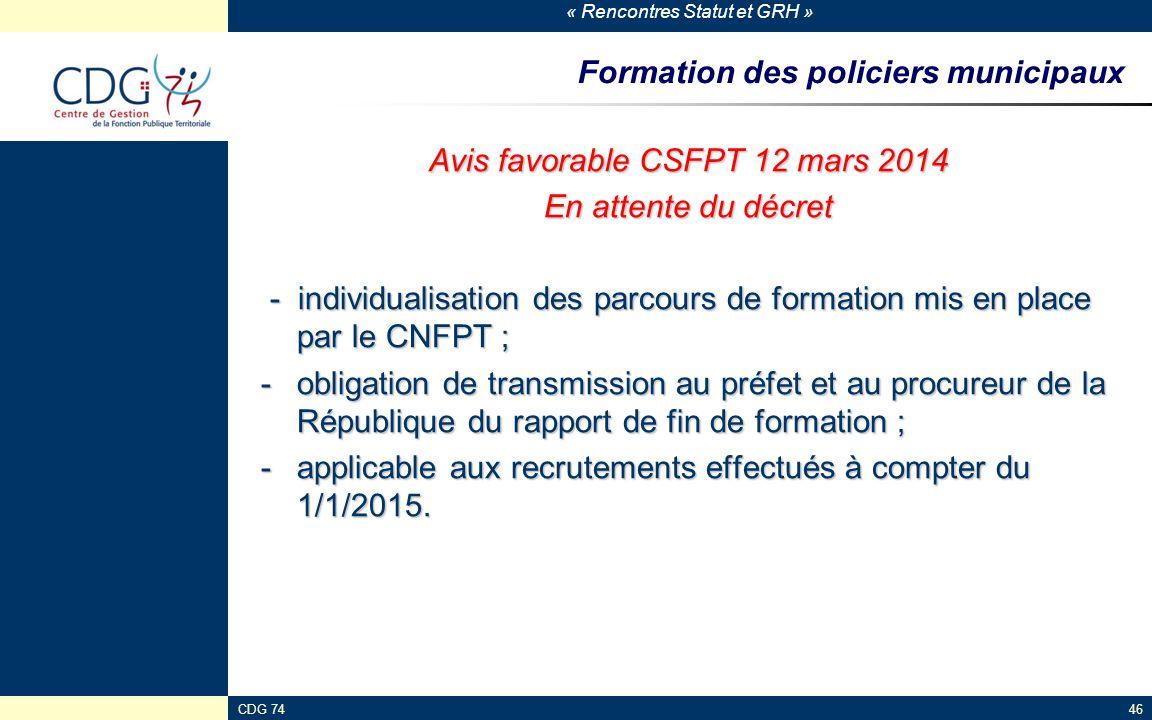 « Rencontres Statut et GRH » CDG 7446 Formation des policiers municipaux Avis favorable CSFPT 12 mars 2014 En attente du décret - individualisation de