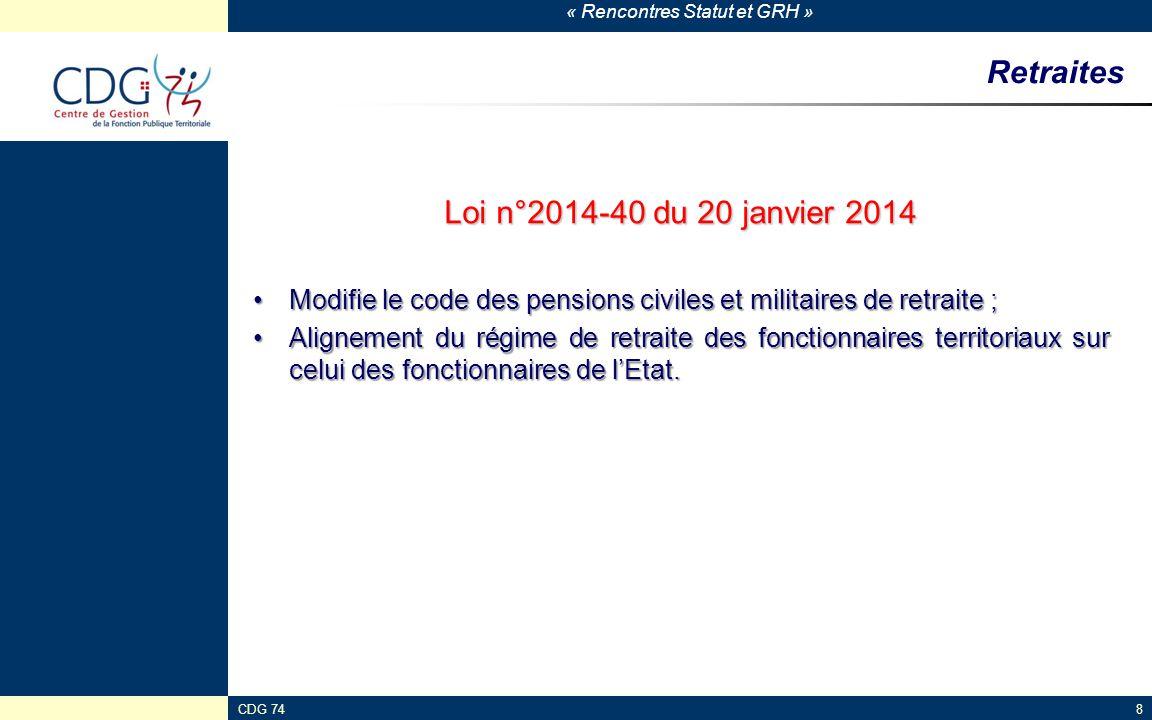 « Rencontres Statut et GRH » CDG 748 Retraites Loi n°2014-40 du 20 janvier 2014 Modifie le code des pensions civiles et militaires de retraite ;Modifi