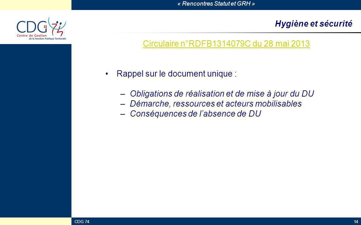 « Rencontres Statut et GRH » CDG 7414 Hygiène et sécurité Circulaire n°RDFB1314079C du 28 mai 2013 Rappel sur le document unique : –Obligations de réa