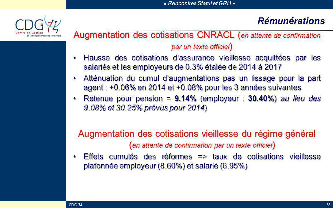 « Rencontres Statut et GRH » CDG 7438 Rémunérations Augmentation des cotisations CNRACL ( en attente de confirmation par un texte officiel ) Hausse de