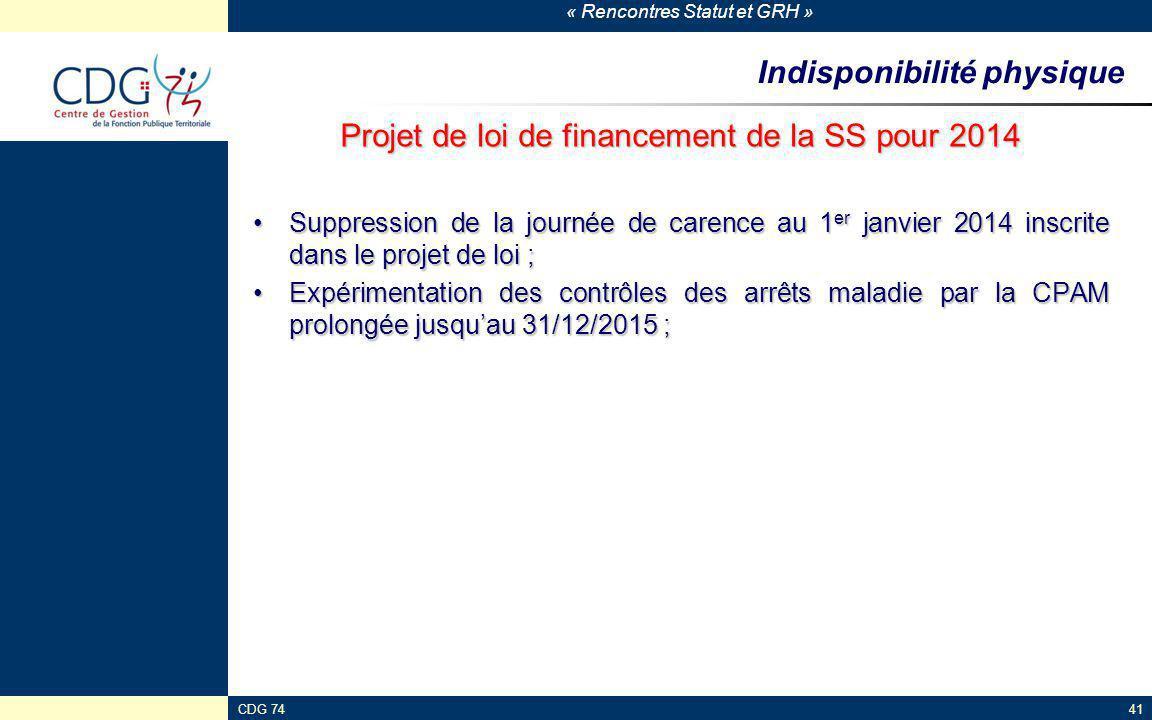 « Rencontres Statut et GRH » CDG 7441 Indisponibilité physique Projet de loi de financement de la SS pour 2014 Suppression de la journée de carence au