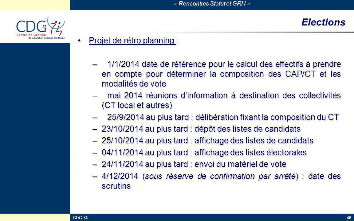 « Rencontres Statut et GRH » CDG 7446 Elections Projet de rétro planning :Projet de rétro planning : –1/1/2014 date de référence pour le calcul des ef