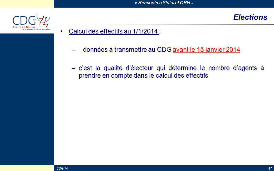 « Rencontres Statut et GRH » CDG 7447 Elections Calcul des effectifs au 1/1/2014 :Calcul des effectifs au 1/1/2014 : –données à transmettre au CDG ava