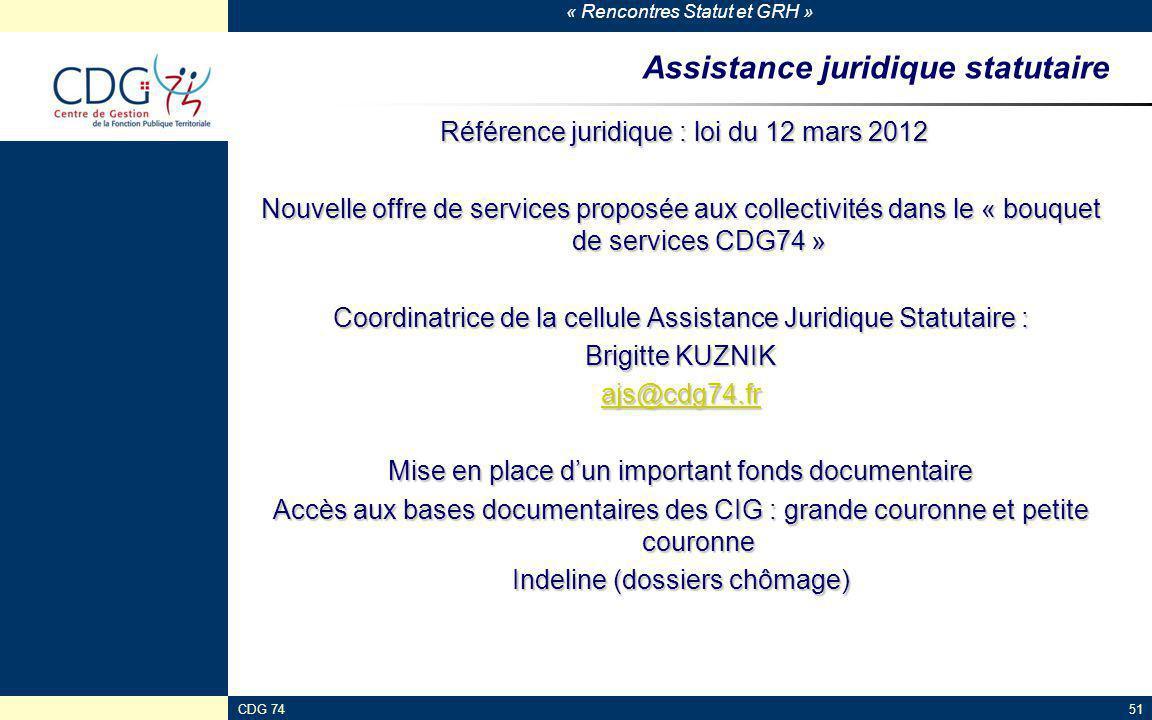 « Rencontres Statut et GRH » CDG 7451 Assistance juridique statutaire Référence juridique : loi du 12 mars 2012 Référence juridique : loi du 12 mars 2