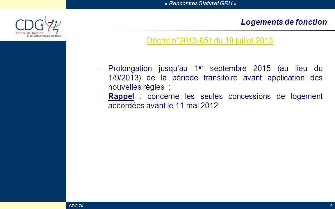 « Rencontres Statut et GRH » CDG 749 Logements de fonction Décret n°2013-651 du 19 juillet 2013 -Prolongation jusqu'au 1 er septembre 2015 (au lieu du