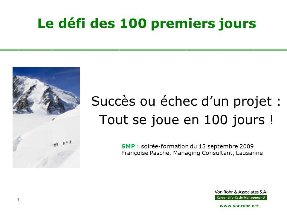 www.vonrohr.net 1 Le défi des 100 premiers jours ___________________________ Succès ou échec d'un projet : Tout se joue en 100 jours ! SMP : soirée-fo