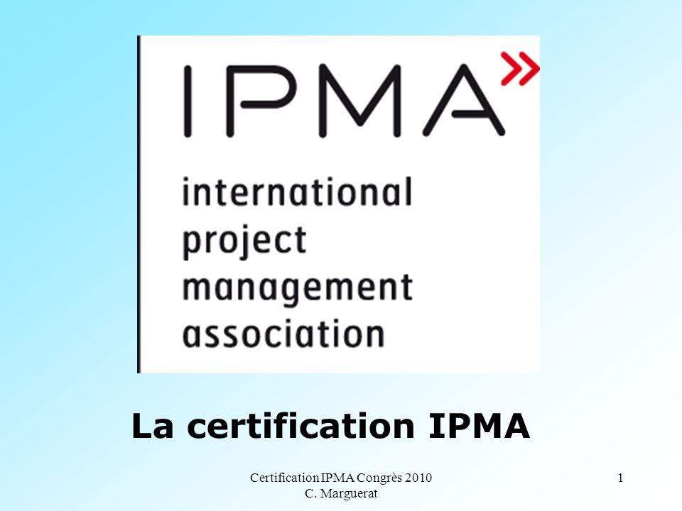 Certification IPMA Congrès 2010 C. Marguerat 1 La certification IPMA