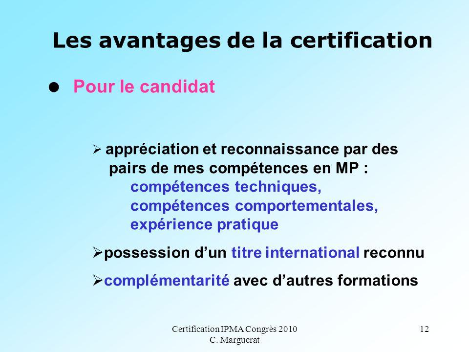 Certification IPMA Congrès 2010 C. Marguerat 12 Les avantages de la certification  Pour le candidat  appréciation et reconnaissance par des pairs de