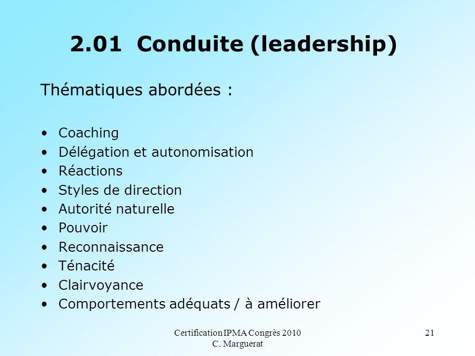 Certification IPMA Congrès 2010 C. Marguerat 21 2.01 Conduite (leadership) Thématiques abordées : Coaching Délégation et autonomisation Réactions Styl