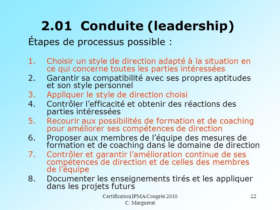 Certification IPMA Congrès 2010 C. Marguerat 22 2.01 Conduite (leadership) Étapes de processus possible : 1.Choisir un style de direction adapté à la