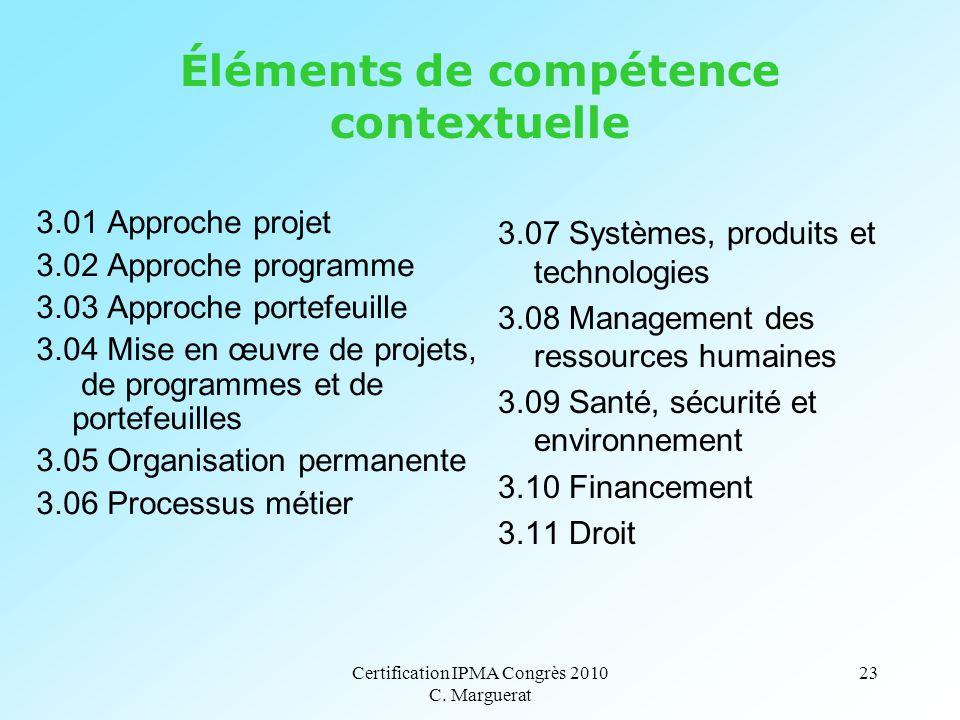 Certification IPMA Congrès 2010 C. Marguerat 23 Éléments de compétence contextuelle 3.01 Approche projet 3.02 Approche programme 3.03 Approche portefe