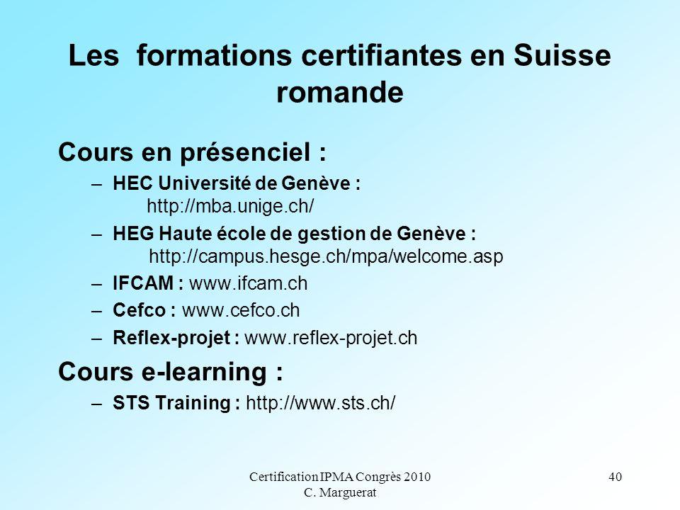 Certification IPMA Congrès 2010 C. Marguerat 40 Les formations certifiantes en Suisse romande Cours en présenciel : –HEC Université de Genève : http:/