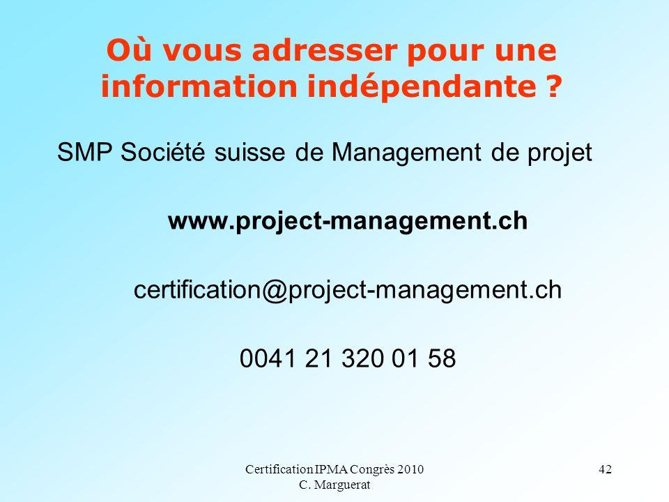 Certification IPMA Congrès 2010 C. Marguerat 42 Où vous adresser pour une information indépendante ? SMP Société suisse de Management de projet www.pr