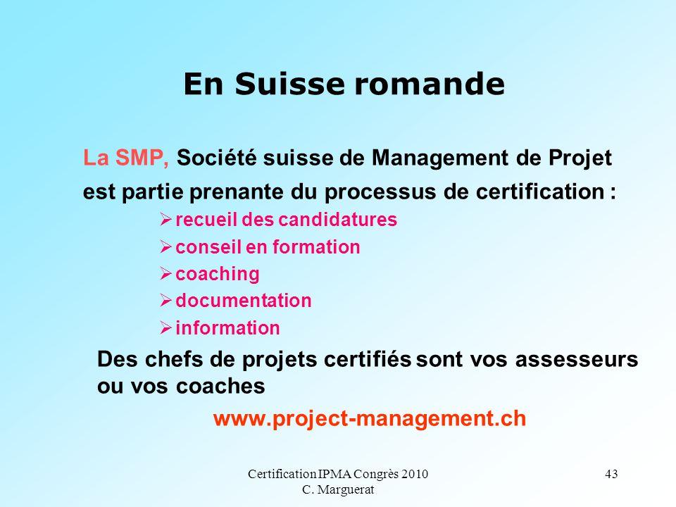 Certification IPMA Congrès 2010 C. Marguerat 43 En Suisse romande La SMP, Société suisse de Management de Projet est partie prenante du processus de c