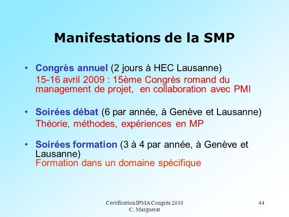 Certification IPMA Congrès 2010 C. Marguerat 44 Manifestations de la SMP Congrès annuel (2 jours à HEC Lausanne) 15-16 avril 2009 : 15ème Congrès roma
