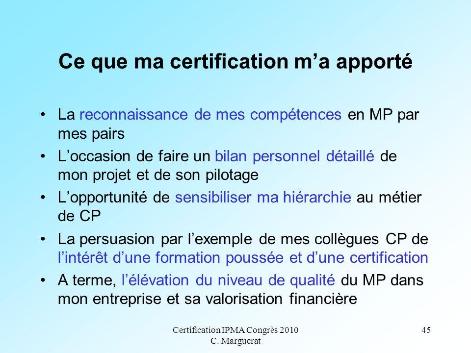 Certification IPMA Congrès 2010 C. Marguerat 45 Ce que ma certification m'a apporté La reconnaissance de mes compétences en MP par mes pairs L'occasio