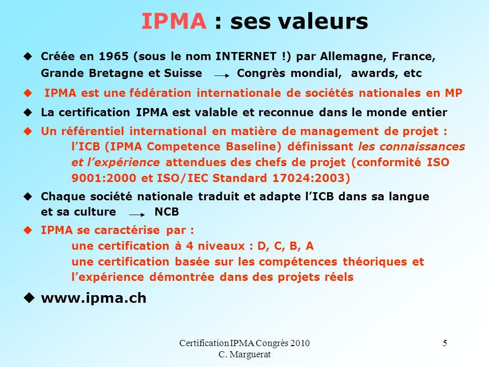 Certification IPMA Congrès 2010 C. Marguerat 5 uCréée en 1965 (sous le nom INTERNET !) par Allemagne, France, Grande Bretagne et Suisse Congrès mondia