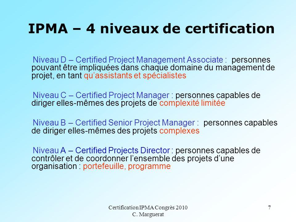 Certification IPMA Congrès 2010 C. Marguerat 7 Niveau D – Certified Project Management Associate : personnes pouvant être impliquées dans chaque domai